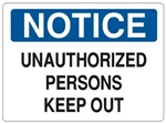 NOTICE UNAUTHORIZED PERSONS KEEP OUT Sign - Choose 7 X 10 - 10 X 14, Self Adhesive Vinyl, Plastic or Aluminum.