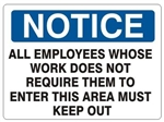 NOTICE ALL EMPLOYEES WHOSE WORK DOES NOT REQUIRE THEM TO ENTER THIS AREA MUST KEEP OUT, OSHA Safety Sign, Choose from 2 Sizes and 3 Constructions