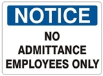 NOTICE NO ADMITTANCE EMPLOYEES ONLY Sign - Choose 7 X 10 - 10 X 14, Self Adhesive Vinyl, Plastic or Aluminum.