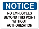 Notice No Employees Beyond This Point Without Authorization Sign - Choose 7 X 10 - 10 X 14, Self Adhesive Vinyl, Plastic or Aluminum.