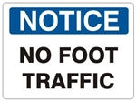 NOTICE NO FOOT TRAFFIC Sign - Choose 7 X 10 - 10 X 14, Self Adhesive Vinyl, Plastic or Aluminum.