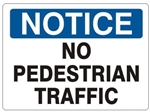 NOTICE NO PEDESTRIAN TRAFFIC Sign - Choose 7 X 10 - 10 X 14, Self Adhesive Vinyl, Plastic or Aluminum.