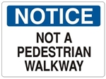 NOTICE NOT A  PEDESTRIAN WALKWAY Sign - Choose 7 X 10 - 10 X 14, Self Adhesive Vinyl, Plastic or Aluminum.