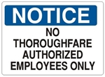 NOTICE NO THOROUGHFARE AUTHORIZED EMPLOYEES ONLY Sign - Choose 7 X 10 - 10 X 14, Self Adhesive Vinyl, Plastic or Aluminum.