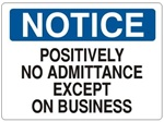 NOTICE POSITIVELY NO ADMITTANCE EXCEPT ON BUSINESS Sign - Choose 7 X 10 - 10 X 14, Self Adhesive Vinyl, Plastic or Aluminum.