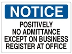 Notice Positively No Admittance Except On Business Register At Office Sign - Choose 7 X 10 - 10 X 14, Self Adhesive Vinyl, Plastic or Aluminum.