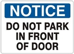 NOTICE DO NOT PARK IN FRONT OF DOOR Sign - Choose 7 X 10 - 10 X 14, Self Adhesive Vinyl, Plastic or Aluminum.