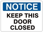 NOTICE KEEP THIS DOOR CLOSED Sign - Choose 7 X 10 - 10 X 14, Self Adhesive Vinyl, Plastic or Aluminum.