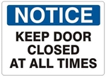 NOTICE KEEP DOOR CLOSED AT ALL TIMES Sign - Choose 7 X 10 - 10 X 14, Self Adhesive Vinyl, Plastic or Aluminum.