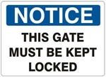 NOTICE THIS GATE MUST BE KEPT LOCKED Sign - Choose 7 X 10 - 10 X 14, Self Adhesive Vinyl, Plastic or Aluminum.