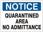 NOTICE QUARANTINED AREA NO ADMITTANCE Sign - Choose 7 X 10 - 10 X 14, Self Adhesive Vinyl, Plastic or Aluminum.