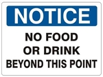 NOTICE NO FOOD OR DRINK BEYOND THIS POINT Sign - Choose 7 X 10 - 10 X 14, Self Adhesive Vinyl, Plastic or Aluminum.