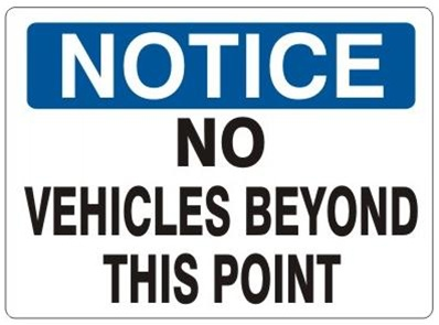 NOTICE NO VEHICLES BEYOND THIS POINT Sign - Choose 7 X 10 - 10 X 14, Self Adhesive Vinyl, Plastic or Aluminum.