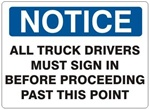Notice All Truck Drivers Must Sign In Before Proceeding Past This Point Sign - Choose 7 X 10 - 10 X 14, Self Adhesive Vinyl, Plastic or Aluminum.