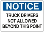 NOTICE TRUCK DRIVERS NOT ALLOWED BEYOND THIS POINT Sign - Choose 7 X 10 - 10 X 14, Self Adhesive Vinyl, Plastic or Aluminum.