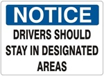 NOTICE DRIVERS SHOULD STAY IN DESIGNATED AREAS Sign - Choose 7 X 10 - 10 X 14, Self Adhesive Vinyl, Plastic or Aluminum.