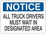 NOTICE ALL TRUCK DRIVERS MUST WAIT IN DESIGNATED AREA Sign - Choose 7 X 10 - 10 X 14, Self Adhesive Vinyl, Plastic or Aluminum.