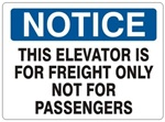 NOTICE THIS ELEVATOR IS FOR FREIGHT ONLY NOT FOR PASSENGERS Sign - Choose 7 X 10 - 10 X 14, Self Adhesive Vinyl, Plastic or Aluminum.