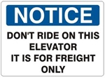 NOTICE DON'T RIDE ON THIS ELEVATOR IT IS FOR FREIGHT ONLY Sign - Choose 7 X 10 - 10 X 14, Self Adhesive Vinyl, Plastic or Aluminum.