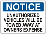 Notice Unauthorized Vehicles Will Be Towed Away At Owners Expense Sign - Choose 7 X 10 - 10 X 14, Self Adhesive Vinyl, Plastic or Aluminum.