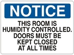 Notice This Room Is Humidity Controlled Doors Must Be Kept Closed At All Times Sign - Choose 7 X 10 - 10 X 14, Self Adhesive Vinyl, Plastic or Aluminum.