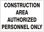 CONSTRUCTION AREA AUTHORIZED PERSONNEL ONLY Sign - Choose 7 X 10 - 10 X 14, Self Adhesive Vinyl, Plastic or Aluminum.
