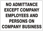 No Admittance Except Company Employees and Persons on Company Business Sign - Choose 7 X 10 - 10 X 14, Self Adhesive Vinyl, Plastic or Aluminum.