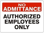 AUTHORIZED EMPLOYEES ONLY, NO ADMITTANCE Sign - Choose 7 X 10 - 10 X 14, Self Adhesive Vinyl, Plastic or Aluminum.