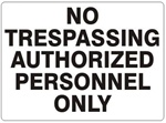 NO TRESPASSING AUTHORIZED PERSONNEL ONLY Sign - Choose 7 X 10 - 10 X 14, Self Adhesive Vinyl, Plastic or Aluminum.