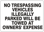 No Trespassing Vehicles Illegally Parked Will Be Towed At Owner's Expense Sign - Choose 7 X 10 - 10 X 14, Self Adhesive Vinyl, Plastic or Aluminum.