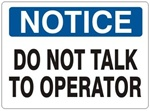 NOTICE DO NOT TALK TO OPERATOR Sign - Choose 7 X 10 - 10 X 14, Self Adhesive Vinyl, Plastic or Aluminum.