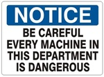 NOTICE BE CAREFUL EVERY MACHINE IN THIS DEPARTMENT IS DANGEROUS Sign - Choose 7 X 10 - 10 X 14, Self Adhesive Vinyl, Plastic or Aluminum.