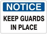 NOTICE KEEP GUARDS IN PLACE Sign - Choose 7 X 10 - 10 X 14, Self Adhesive Vinyl, Plastic or Aluminum.