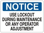 NOTICE USE LOCKOUT DURING MAINTENANCE OR ANY OPERATOR ADJUSTMENT Sign, Choose 7 X 10 - 10 X 14, Self Adhesive Vinyl, Plastic or Aluminum.