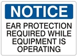 NOTICE EAR PROTECTION REQUIRED WHILE EQUIPMENT IS OPERATING Sign - Choose 7 X 10 - 10 X 14, Self Adhesive Vinyl, Plastic or Aluminum.