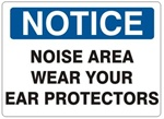 NOTICE NOISE AREA WEAR YOUR EAR PROTECTORS Sign - Choose 7 X 10 - 10 X 14, Self Adhesive Vinyl, Plastic or Aluminum.
