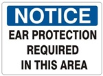 NOTICE EAR PROTECTION REQUIRED IN THIS AREA Sign - Choose 7 X 10 - 10 X 14, Self Adhesive Vinyl, Plastic or Aluminum.