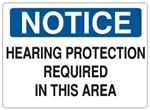 NOTICE HEARING PROTECTION REQUIRED IN THIS AREA Sign - Choose 7 X 10 - 10 X 14, Self Adhesive Vinyl, Plastic or Aluminum.