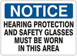 Notice Hearing Protection and Safety Glasses Must Be Worn In This Area Sign - Choose 7 X 10 - 10 X 14, Self Adhesive Vinyl, Plastic or Aluminum.