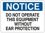 NOTICE DO NOT OPERATE THIS EQUIPMENT WITHOUT EAR PROTECTION Sign - Choose 7 X 10 - 10 X 14, Self Adhesive Vinyl, Plastic or Aluminum.