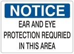 NOTICE EAR AND EYE PROTECTION REQUIRED IN THIS AREA Sign - Choose 7 X 10 - 10 X 14, Self Adhesive Vinyl, Plastic or Aluminum.