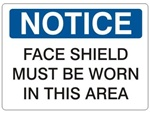 NOTICE FACE SHIELD MUST BE WORN IN THIS AREA Sign - Choose 7 X 10 - 10 X 14, Self Adhesive Vinyl, Plastic or Aluminum.