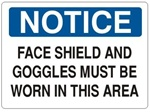 Notice Face Shield And Goggles Must Be Worn In This Area Sign - Choose 7 X 10 - 10 X 14, Self Adhesive Vinyl, Plastic or Aluminum.