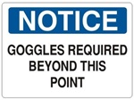 NOTICE GOGGLES REQUIRED BEYOND THIS POINT Sign - Choose 7 X 10 - 10 X 14, Self Adhesive Vinyl, Plastic or Aluminum.