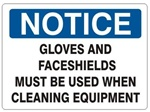 Notice Gloves and Face Shield must Be Used When Cleaning Equipment Sign - Choose 7 X 10 - 10 X 14, Self Adhesive Vinyl, Plastic or Aluminum.