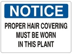 NOTICE PROPER HAIR COVERING MUST BE WORN IN THIS PLANT Sign - Choose 7 X 10 - 10 X 14, Self Adhesive Vinyl, Plastic or Aluminum.