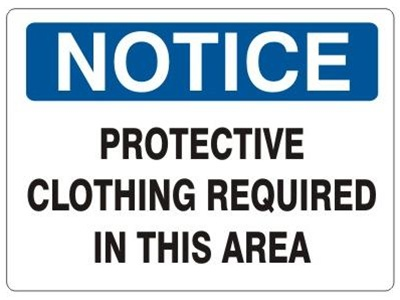 NOTICE PROTECTIVE CLOTHING REQUIRED IN THIS AREA Sign, Choose 7 X 10 - 10 X 14, Self Adhesive Vinyl, Plastic or Aluminum