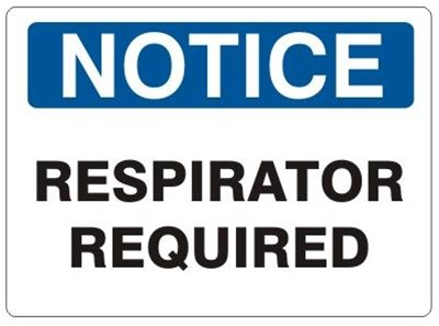 NOTICE RESPIRATOR REQUIRED Sign, Choose 7 X 10 - 10 X 14, Self Adhesive Vinyl, Plastic or Aluminum