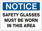 NOTICE SAFETY GLASSES MUST BE WORN IN THIS AREA Sign - Choose 7 X 10 - 10 X 14, Self Adhesive Vinyl, Plastic or Aluminum.