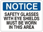 Notice Safety Glasses With Eye Shields Must Be Worn In This Area Sign - Choose 7 X 10 - 10 X 14, Self Adhesive Vinyl, Plastic or Aluminum.